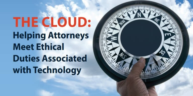 THE CLOUD: Helping Attorneys Meet Ethical Duties Associated with Technology